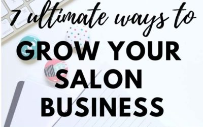 The 7 Ultimate Ways to Grow Your Salon Business