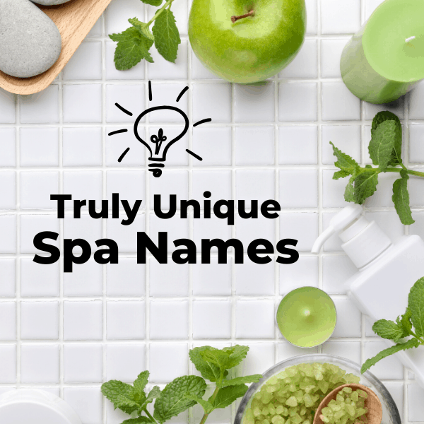 287 Truly Unique Spa Names for Your Day Spa or Medical Spa 2020