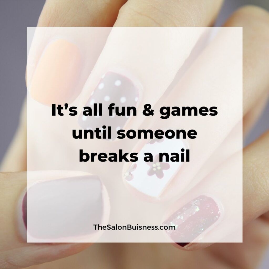 Breaking a nail - funny nail quote - woman with decorated nails