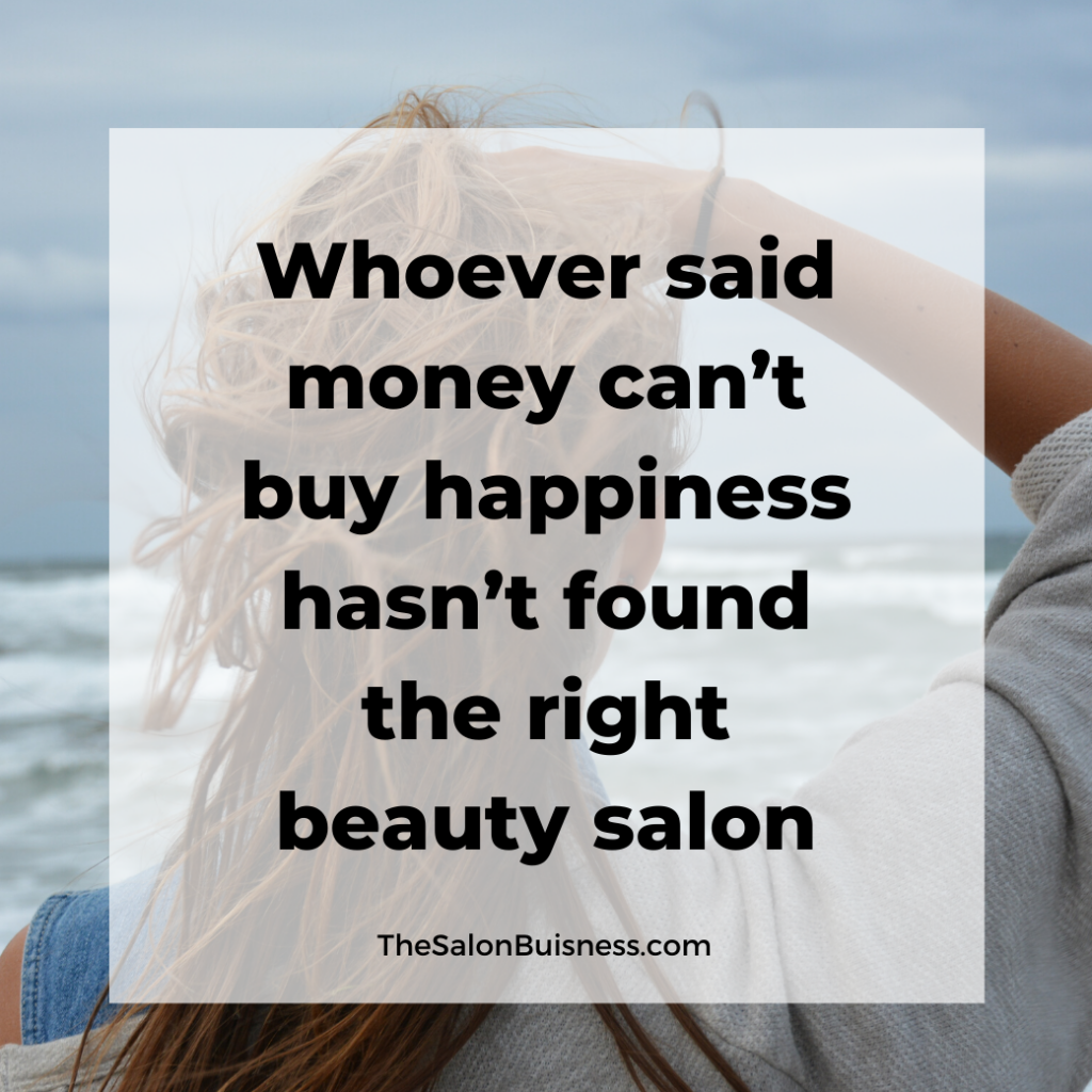 A funny hairstylist quote that says whoever said money cant buy happiness hasn't found the right hair salon