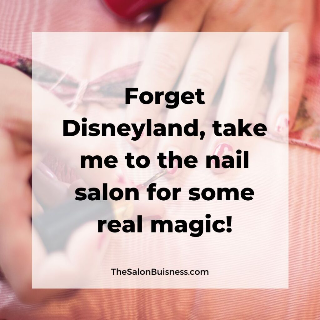 Funny Nail salon quote - disneyland - woman with pink nails