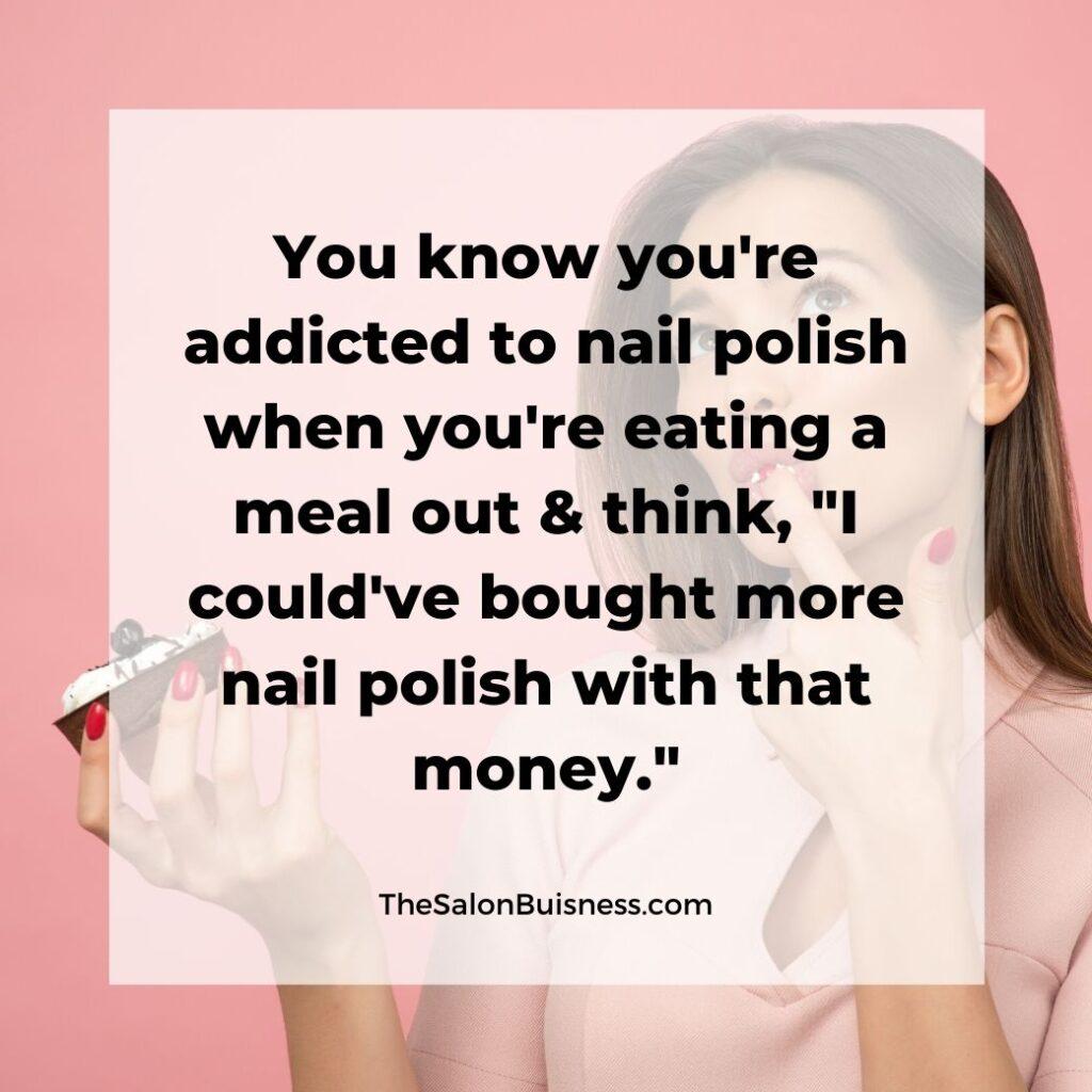 Funny nail polish addiction quotes - woman eating cupcake