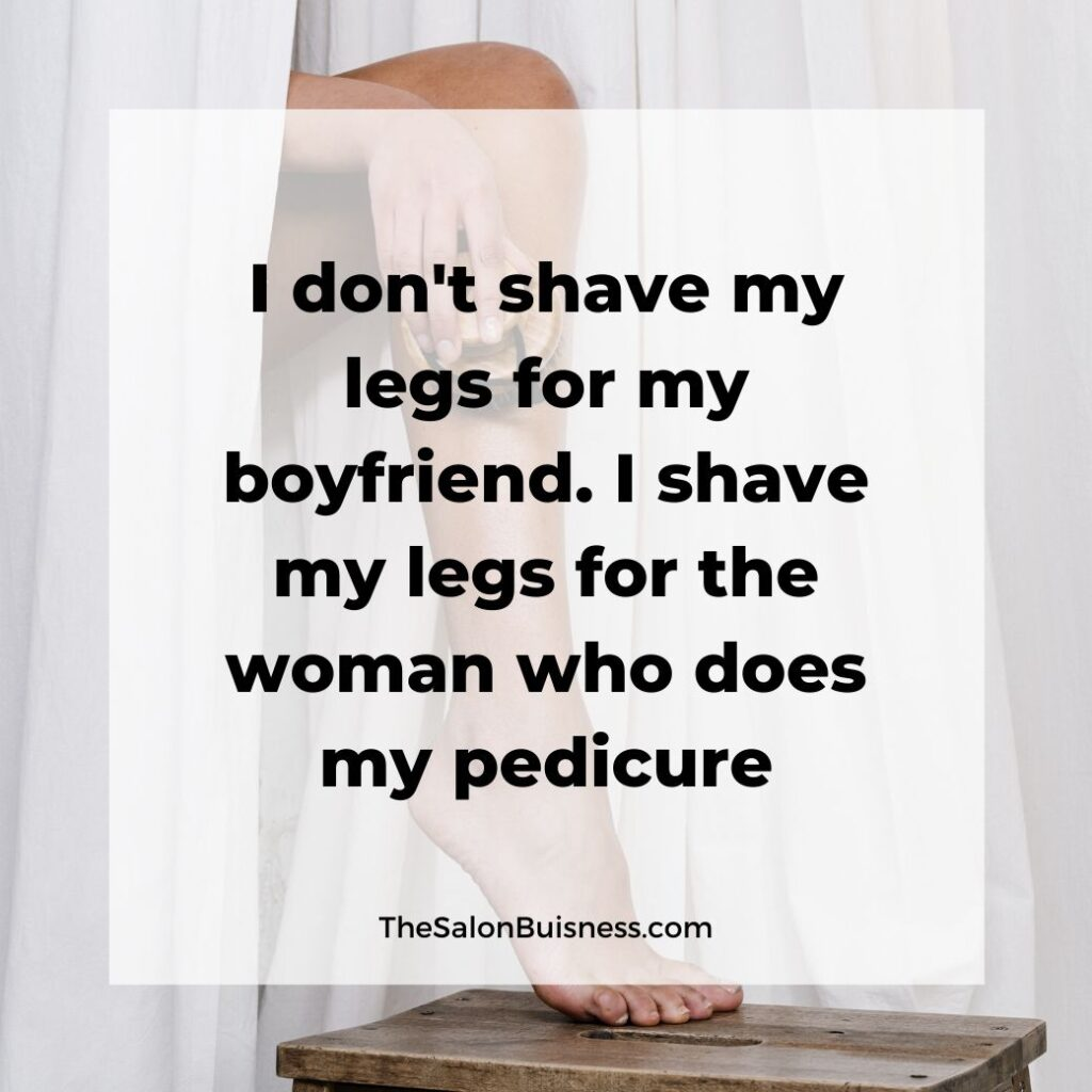 Funny pedicure quote - shaving legs - woman shaving