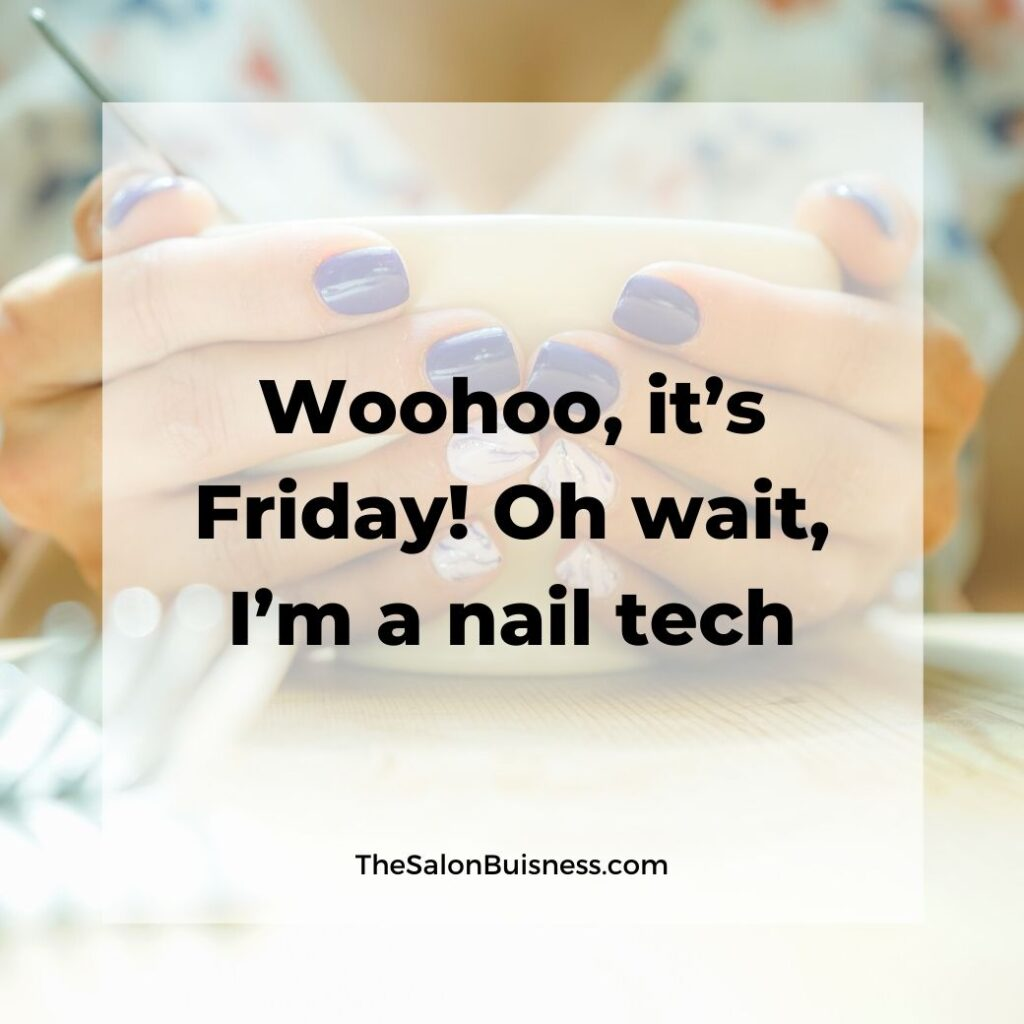 Funny relatable nail tech quotes - woman with blue and white nails holding bowl