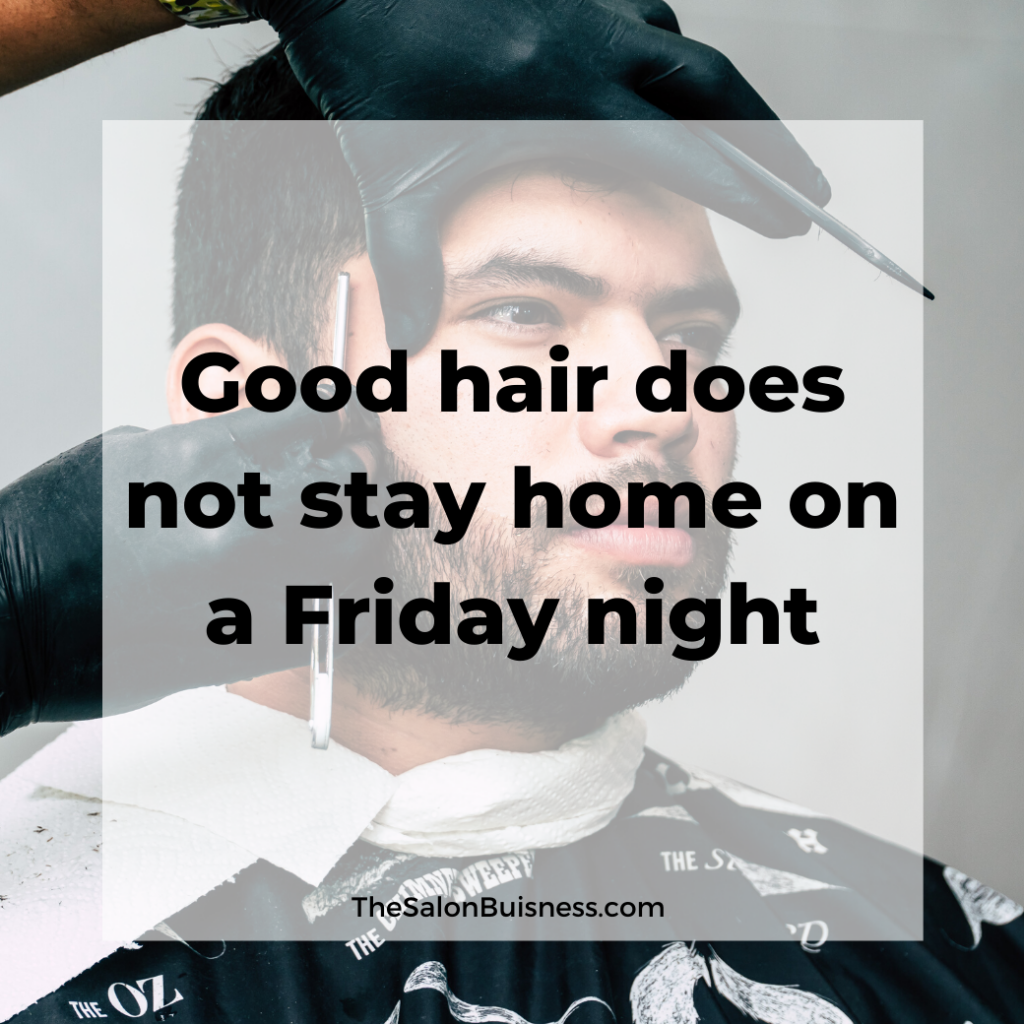 Funny quote about good hair going out on Friday night - dark haired man getting hair cut