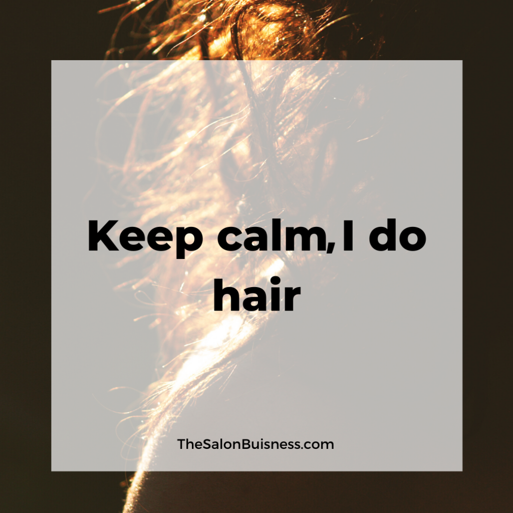 keep calm, I do hair - hairstylist quote.
