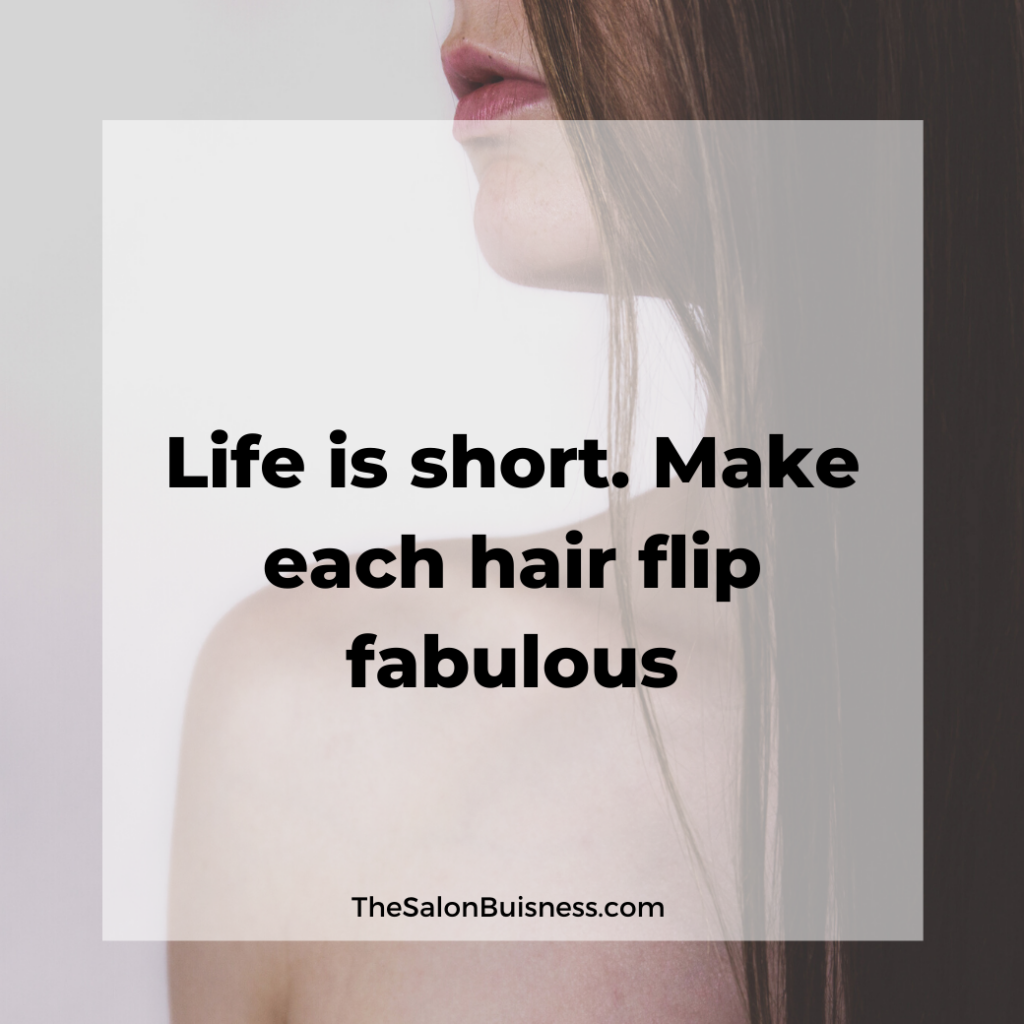 Life is short - make each hair flip count. Fabulous hair quote.