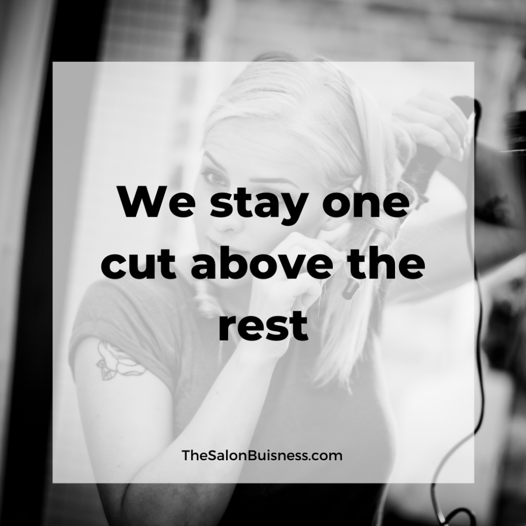 We stay one cut above the rest - salon - catchy salon phrase.