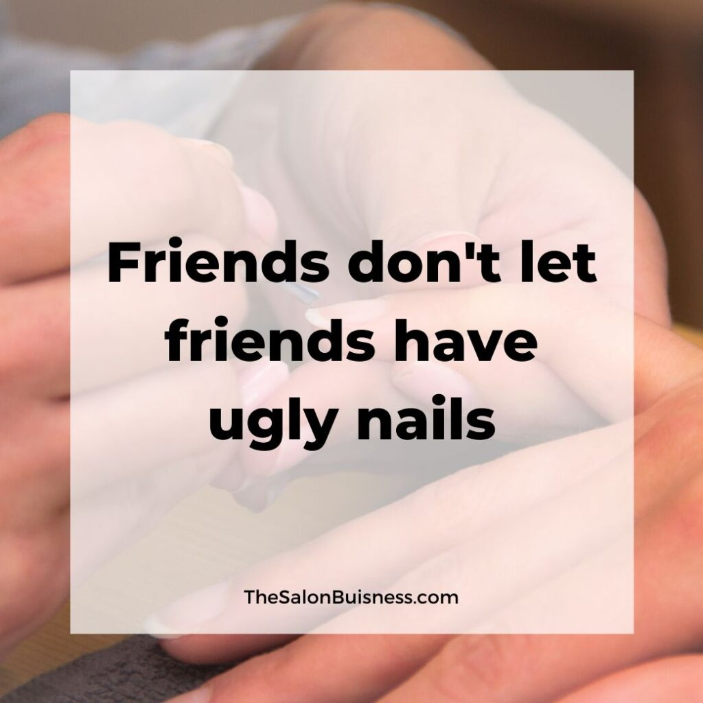 funny quote about nails - friend quote - nails getting done