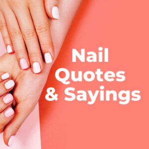 Nail quotes, nail sayings, and nail puns